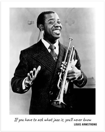 Louis Armstrong - If you have to ask what jazz is, you'll never know